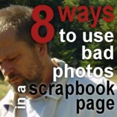 8 ways to use bad photos in a scrapbook page