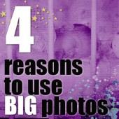4 reasons to use BIG photos