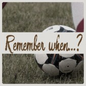 Remember when…?  –  Soccer