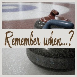 Remember when…?  –  Curling