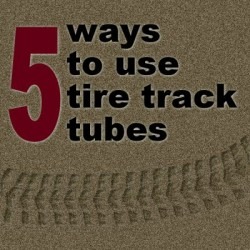 5 ways to use Tire Track picture tubes