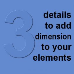 3 details to add dimension to your elements