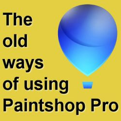 The old ways of using Paintshop Pro