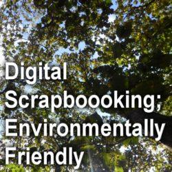 Digital Scrapbooking; Environmental Friendly