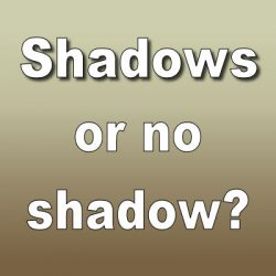 Shadows or no shadow