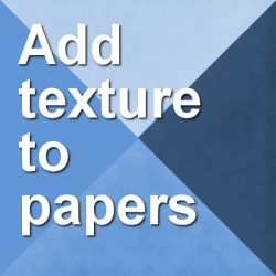 Adding texture to papers