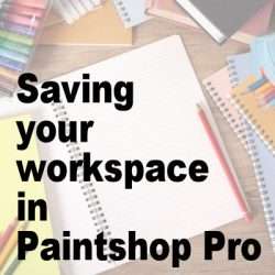 Saving your workspace in Paintshop Pro
