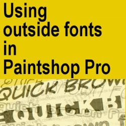 Using outside fonts in Paintshop Pro